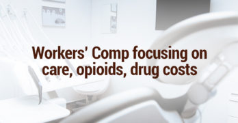 Workers' Comp focusing on care, opioids, drug costs